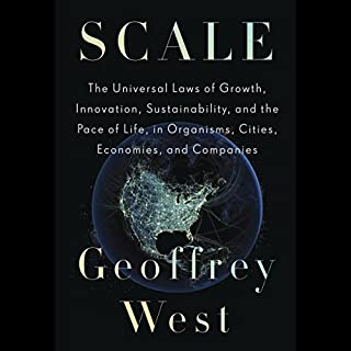 Scale     The Universal Laws of Growth, Innovation, Sustainability, and the Pace of Life, in Organisms, Cities, Economies, and Companies              Written by:                                                                                                                                 Geoffrey West                               Narrated by:                                                                                                                                 Bruce Mann                      Length: 19 hrs and 13 mins     16 ratings     Overall 4.6
