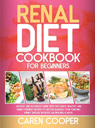 Compare Textbook Prices for Renal Diet Cookbook for Beginners: An Easy and Accurate Guide with 500 Quick, Healthy and Kidney-Friendly Recipes to Better Manage Your Chronic Kidney Disease without Sacrificing Flavor  ISBN 9781801472456 by Cooper, Caren
