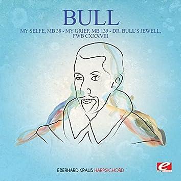 Bull: My Selfe, MB 38 - My Grief, MB 139 - Dr. Bull's Jewell, FWB CXXXVIII (Digitally Remastered)