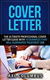 Cover Letter: The Ultimate Professional Cover Letter Guide  With  Ten Examples That Will Guarantee Your Next Job (Cover Letter Guide, Resume, Get Hired, Interview, Career, Cover Letter)