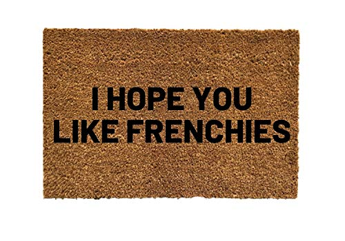 I Hope You Like Frenchies Doormat, French Bulldogs Door mat, Frenchie Doormat, Dog Breed Doormat