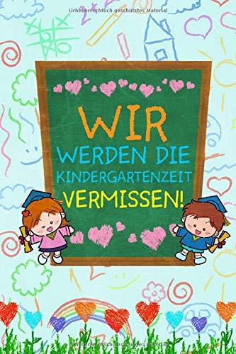 Wir werden die Kindergartenzeit vermissen!: DIN A5 schönste Kindergartenzeit Notizheft | 110 Seiten liniertes Notizbuch zum Abschied für Erzieher / Erzieherin | Schöne Geschenkidee als Dankeschön