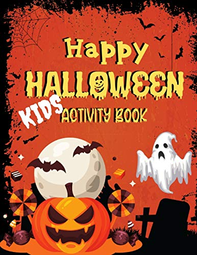 Happy Halloween Kid's Activity Book: 8.5x11 ACTIVITY BOOK FOR KIDS OF ALL AGES!