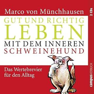 Gut und richtig leben mit dem inneren Schweinehund     Das Wertebrevier für den Alltag              Autor:                                                                                                                                 Marco von Münchhausen                               Sprecher:                                                                                                                                 Bodo Primus                      Spieldauer: 2 Std. und 8 Min.     1 Bewertung     Gesamt 5,0