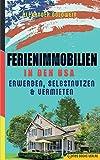 Ferienimmobilien in den USA: Erwerben, Selbstnutzen & Vermieten - Alexander Goldwein
