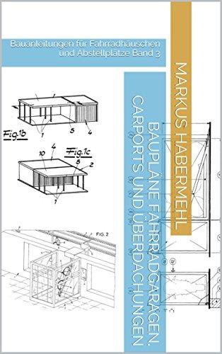 Baupläne Fahrradgaragen, Carports und  Überdachungen: Bauanleitungen für Fahrradhäuschen und Abstellplätze Band 3
