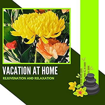 Vacation At Home - Rejuvenation And Relaxation