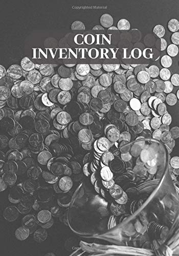 """Coin Inventory Log: Coin Collectors Log Book, Journal Notebook Diary for Coins and Supplies Collection. Logbook Gifts for Financial Institutions, ... 7""""X10"""" 120 Pages (Coin Catalog Log, Band 29)"""