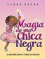 Magia de una Chica Negra: Un Libro Sobre Amarte a Ti Misma Tal Como Eres