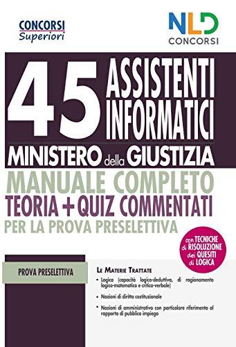 Concorso Ministero Giustizia 2021: 45 Assistenti informatici manuale teoria + Quiz Commentati Per La Prova Preselettiva