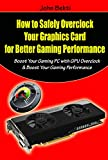 How to Safely Overclock Your Graphics Card for Better Gaming Performance: Boost Your Gaming PC with GPU Overclock & Boost Your Gaming Performance