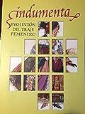 Indumenta. Evolución del traje femenino. ( 2004 )