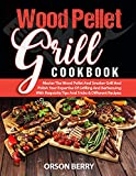 Wood Pellet Grill COOKBOOK: Master The Wood Pellet And Smoker Grill And Polish Your Expertise Of Grilling And Barbecuing With Requisite Tips And Tricks & Different Recipes