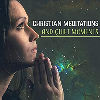 Christian Meditations and Quiet Moments (Peaceful Instrumental Music for Yoga Class, Deep Spirituality, Daily Prayers, Bible Study and Reflections)
