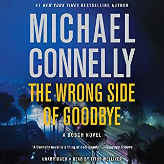 The Wrong Side of Goodbye     Harry Bosch, Book 19              By:                                                                                                                                 Michael Connelly                               Narrated by:                                                                                                                                 Titus Welliver                      Length: 10 hrs and 21 mins     14,761 ratings     Overall 4.7