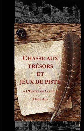Chasse aux trésors et jeux de piste: L'Hôtel de Cluny, Paris (Chasse au tr?sors et jeux de piste, Band 1)