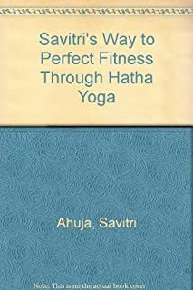 Savitri's Way to Perfect Fitness: Health, Beauty, Tranquility and Peace Through a Unique Approach to an Ancient Art