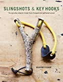 Slingshots & Key Hooks: 15 Everyday Objects Made from Foraged and Gathered Wood (Fox Chapel Publishing) Step-by-Step Projects from Found Wood, plus Basic Woodworking Techniques & Wood Foraging Advice