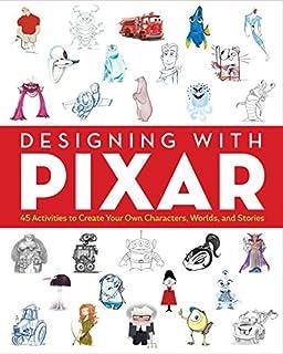 طراحی با پیکسار: 45 فعالیت برای خلق شخصیت ها ، دنیاها و داستان های خود