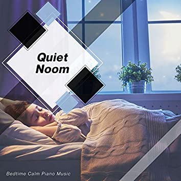 Quiet Noom - Bedtime Calm Piano Music