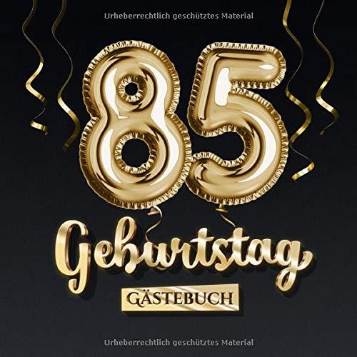 85 Geburtstag Gästebuch: Deko zum 85.Geburtstag - Geschenk für Mann oder Frau - 85 Jahre - Edel Gold Edition - Buch für Glückwünsche und Fotos der Gäste