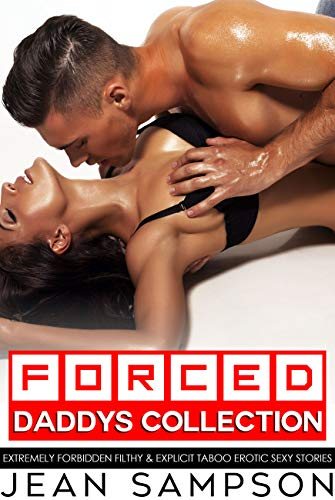 Forced Daddy's Collection — Extremely Forbidden FIlthy & Explicit Taboo Erotic Sexy Stories (English Edition)