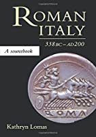 Roman Italy, 338 BC - AD 200: A Sourcebook (Routledge Sourcebooks for the Ancient World) by Kathryn Lomas(1996-01-31)