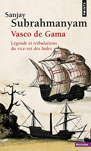Vasco de Gama. Légende et tribulations du vice-roi (Points histoire)