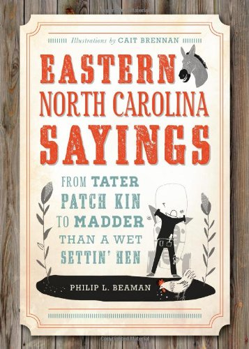 Eastern North Carolina Sayings: From Tater Patch Kin to Madder Than a Wet Settin Hen