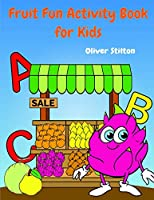 Fruit Fun Activity Book: The Perfect Book for Never-Bored Kids. A Funny Workbook with Word Search, Rewriting Dots Exercises, Word to Picture Matching, Spelling and Writing Games For Learning and More! Great Gift for Kids and Toddles