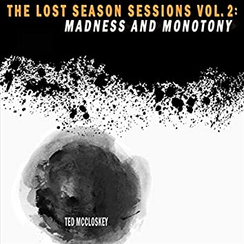 The Lost Season Sessions, Vol. 2: Madness and Monotony