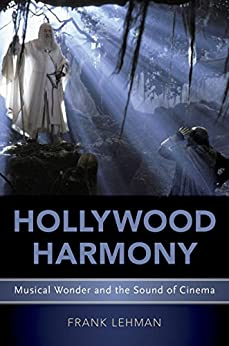 Hollywood Harmony: Musical Wonder and the Sound of Cinema (Oxford Music/Media Series) by [Frank Lehman]