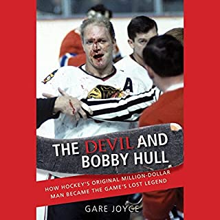 The Devil and Bobby Hull: How Hockey's Original Million-Dollar Man Became the Game's Lost Legend audiobook cover art