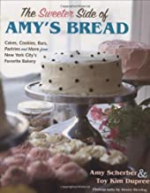 The Sweeter Side of Amy's Bread: Cakes, Cookies, Bars, Pastries and More from New York City's Favorite Bakery
