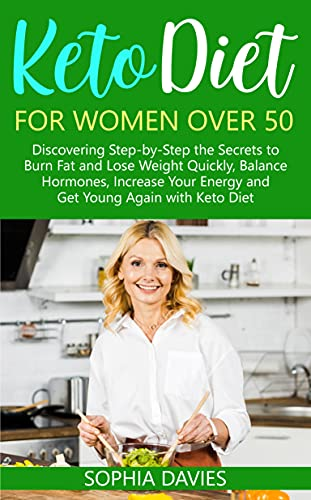 Keto Diet for Women Over 50: Discovering Step-by-Step the Secrets to Burn Fat and Lose Weight Quickly, Balance Hormones, Increase Your Energy and Get Young Again with Keto Diet (English Edition)