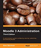 Moodle 3 Administration - Third Edition: An administrator's guide to configuring, securing, customizing, and extending Moodle (English Edition)