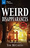 Weird Disappearances: Real Tales of Missing People (Mystery and Mayhem)
