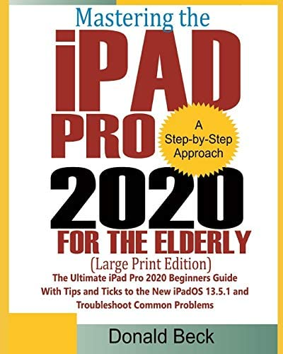 Mastering the iPad Pro 2020 For the Elderly Large Print Edition The Ultimate iPad Pro 2020 Beginners product image