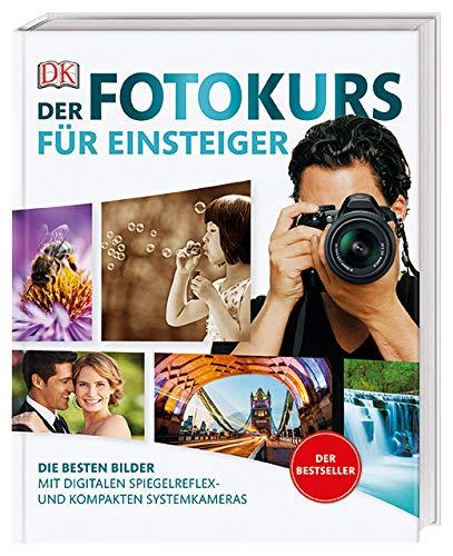 Der Fotokurs für Einsteiger: Die besten Bilder mit digitalen Spiegelreflex- und kompakten Systemkameras. Der Bestseller