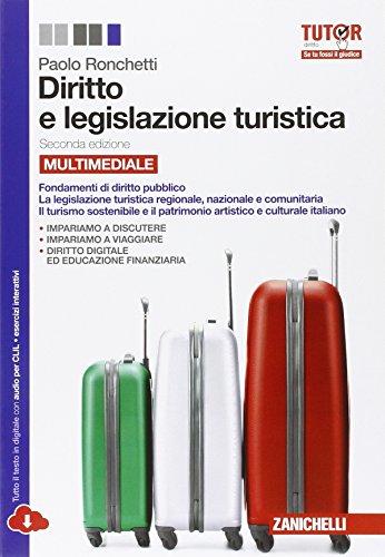 Diritto e legislazione turistica. Per le Scuole superiori. Con espansione online. Fondamenti di diritto pubblico, la legislazione turistica regionale, ... e il patrimonio artistico... (Vol. 4)