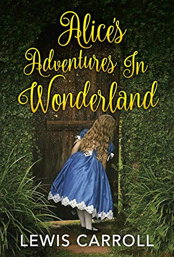 Alice's Adventures in Wonderland ( Classics - Original 1865 Edition with the Complete Illustrations ) (English Edition)
