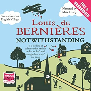 Notwithstanding                   By:                                                                                                                                 Louis De Bernieres                               Narrated by:                                                                                                                                 Mike Grady                      Length: 8 hrs and 35 mins     71 ratings     Overall 4.3