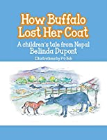 How Buffalo Lost Her Coat: A Children's Tale From Nepal