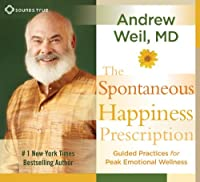 The Spontaneous Happiness Prescription: Guided Practices for Peak Emotional Wellness