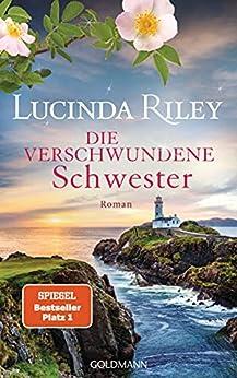 Die verschwundene Schwester: Roman (Die sieben Schwestern 7) (German Edition) by [Lucinda Riley, Sonja Hauser, Karin Dufner, Sibylle Schmidt, Ursula Wulfekamp]