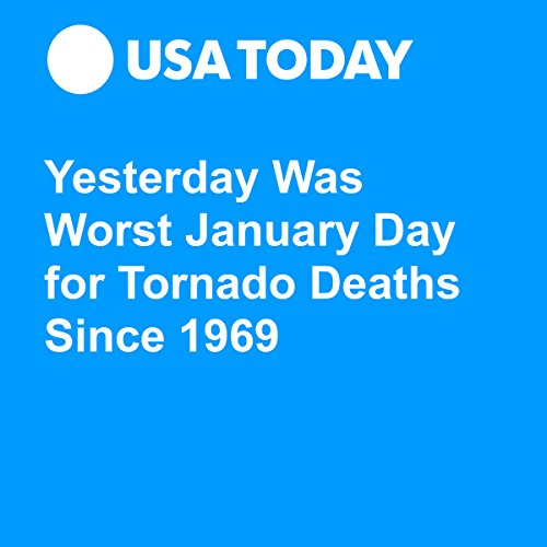 Yesterday Was Worst January Day for Tornado Deaths Since 1969 audiobook cover art