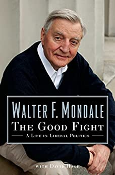 The Good Fight: A Life in Liberal Politics by [Walter Mondale]