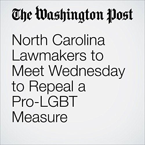 North Carolina Lawmakers to Meet Wednesday to Repeal a Pro-LGBT Measure cover art