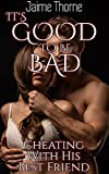 It's Good To Be Bad: Cheating With His Best Friend