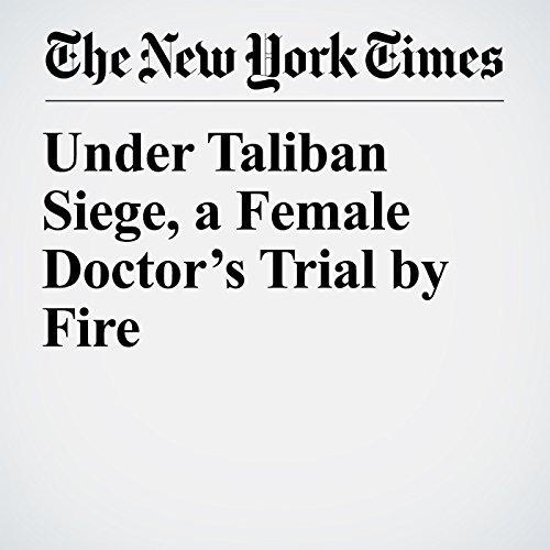 Under Taliban Siege, a Female Doctor's Trial by Fire copertina